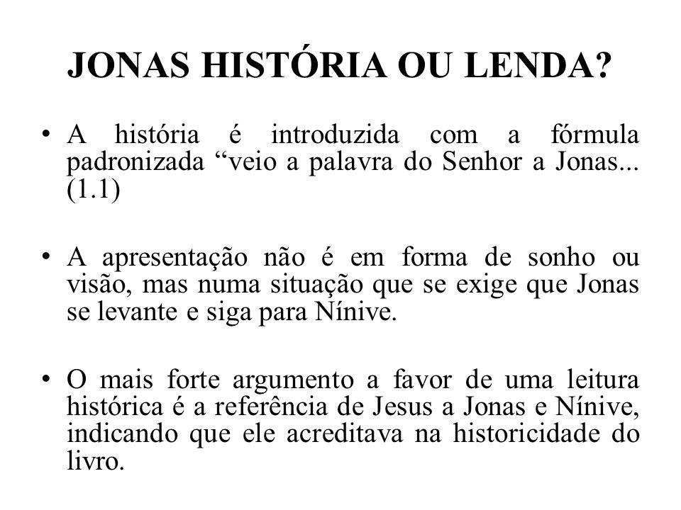 """JONAS HISTÓRIA OU LENDA? A história é introduzida com a fórmula padronizada """"veio a palavra do Senhor a Jonas... (1.1) A apresentação não é em forma d"""