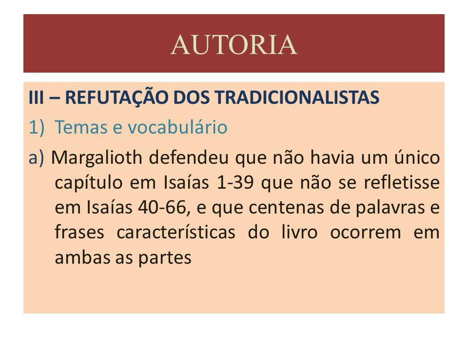 III – REFUTAÇÃO DOS TRADICIONALISTAS 1)Temas e vocabulário a) Margalioth defendeu que não havia um único capítulo em Isaías 1-39 que não se refletisse