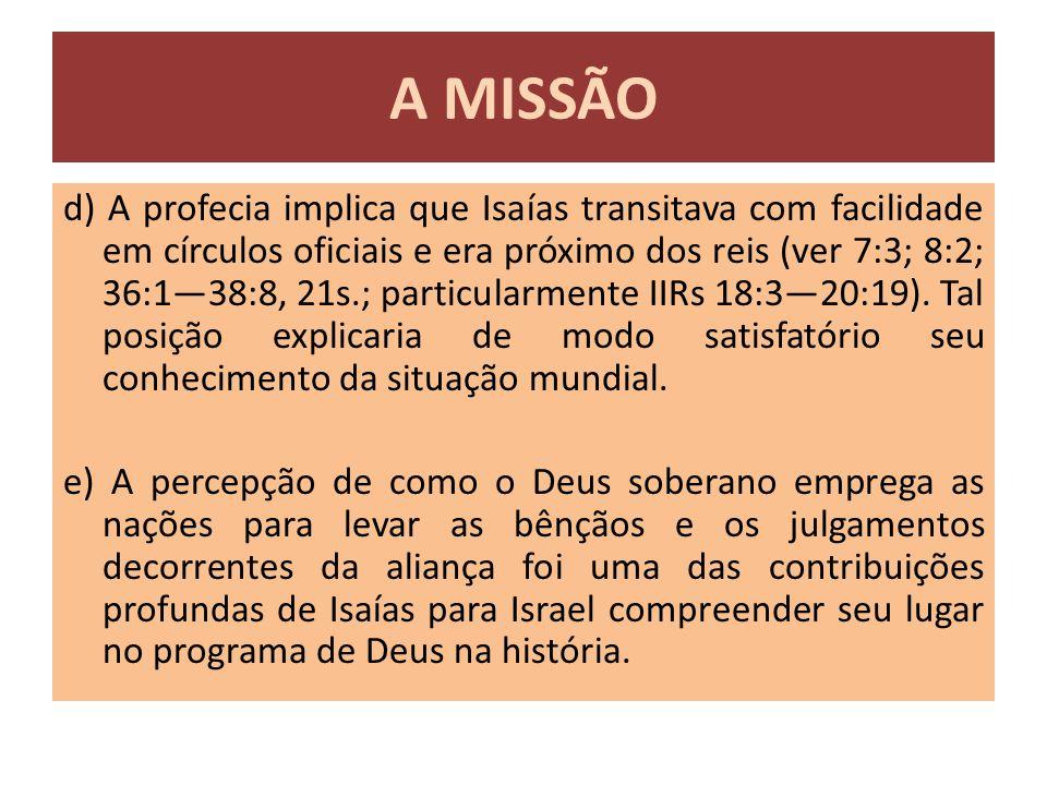 d) A profecia implica que Isaías transitava com facilidade em círculos oficiais e era próximo dos reis (ver 7:3; 8:2; 36:1—38:8, 21s.; particularmente