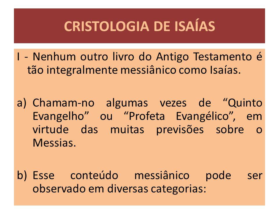 """CRISTOLOGIA DE ISAÍAS I - Nenhum outro livro do Antigo Testamento é tão integralmente messiânico como Isaías. a)Chamam-no algumas vezes de """"Quinto Eva"""