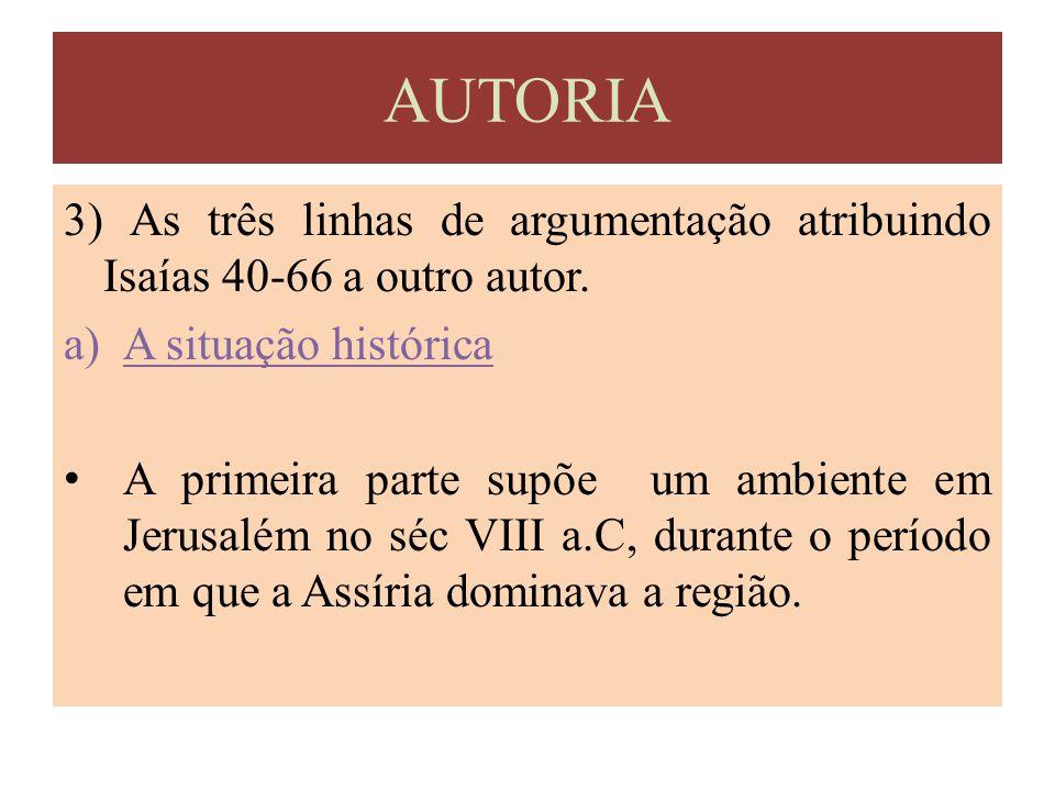 3) As três linhas de argumentação atribuindo Isaías 40-66 a outro autor. a)A situação histórica A primeira parte supõe um ambiente em Jerusalém no séc