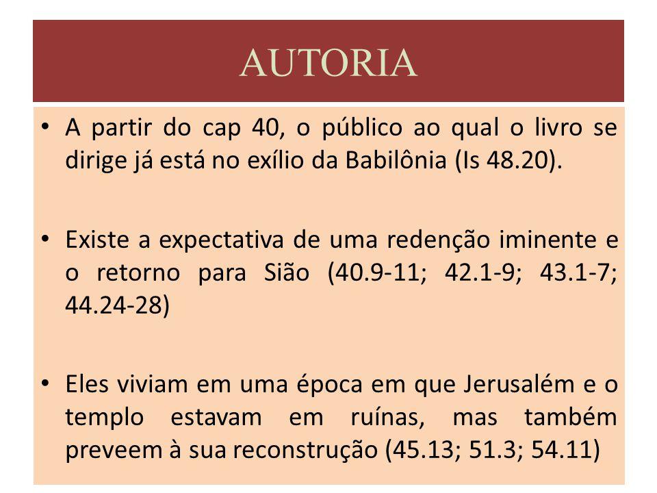 A partir do cap 40, o público ao qual o livro se dirige já está no exílio da Babilônia (Is 48.20). Existe a expectativa de uma redenção iminente e o r