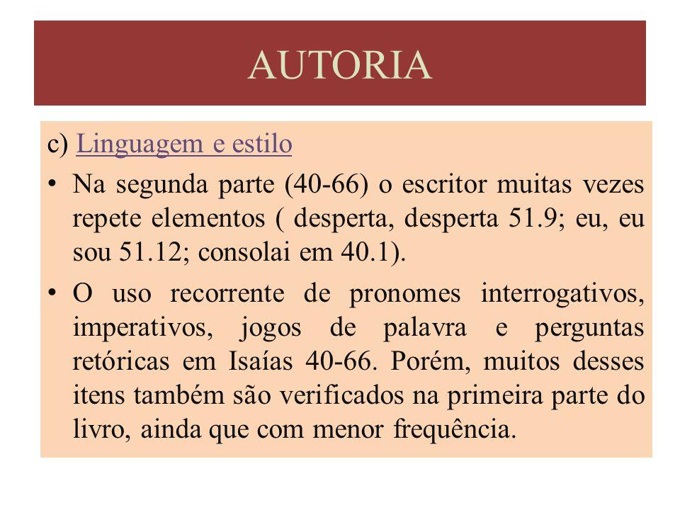 c) Linguagem e estilo Na segunda parte (40-66) o escritor muitas vezes repete elementos ( desperta, desperta 51.9; eu, eu sou 51.12; consolai em 40.1)