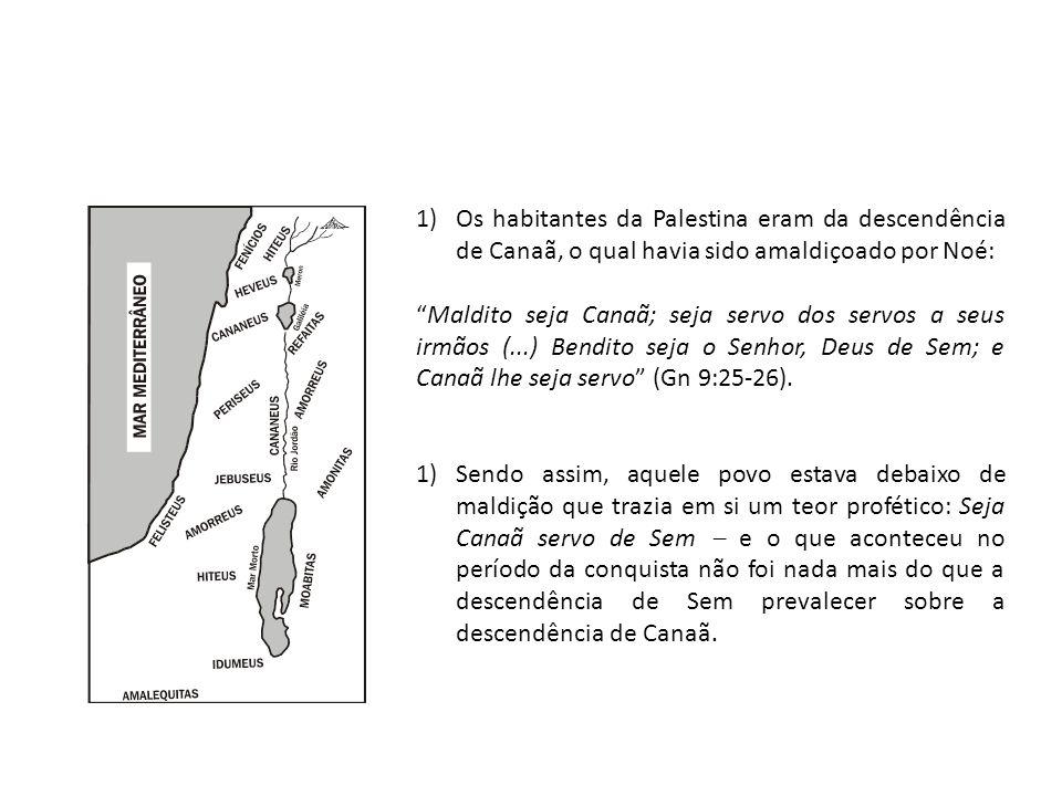"""1)Os habitantes da Palestina eram da descendência de Canaã, o qual havia sido amaldiçoado por Noé: """"Maldito seja Canaã; seja servo dos servos a seus i"""