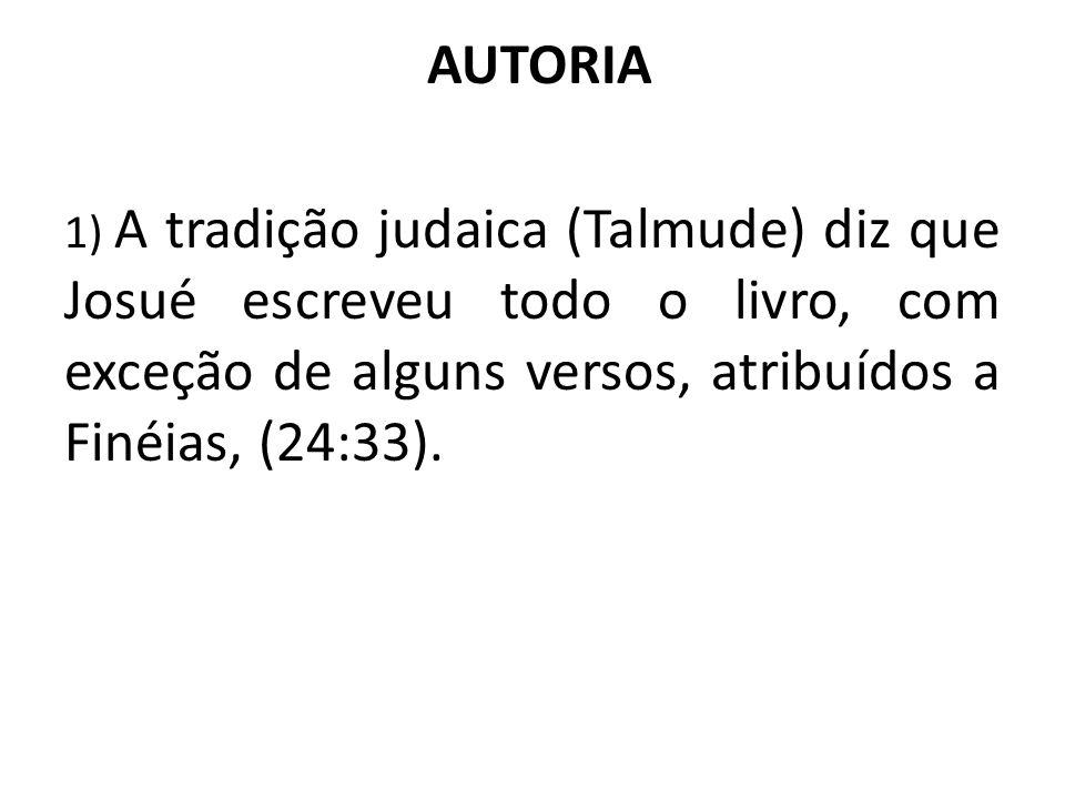 AUTORIA 1) A tradição judaica (Talmude) diz que Josué escreveu todo o livro, com exceção de alguns versos, atribuídos a Finéias, (24:33).