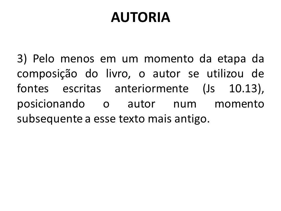 AUTORIA 3) Pelo menos em um momento da etapa da composição do livro, o autor se utilizou de fontes escritas anteriormente (Js 10.13), posicionando o a