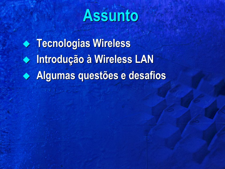 Tecnologias Wireless  WWAN – Wireless Wide Area Network  WLAN – Wireless Local Area Network  WPAN – Wireless Personal Area Network