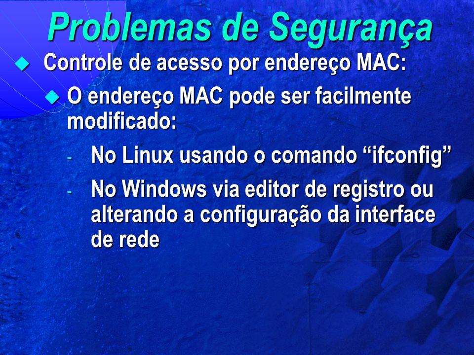 """Problemas de Segurança  Controle de acesso por endereço MAC:  O endereço MAC pode ser facilmente modificado: - No Linux usando o comando """"ifconfig"""""""