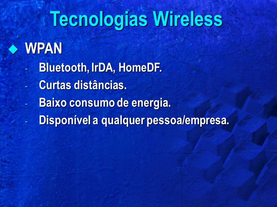  WPAN - Bluetooth, IrDA, HomeDF. - Curtas distâncias. - Baixo consumo de energia. - Disponível a qualquer pessoa/empresa. Tecnologias Wireless