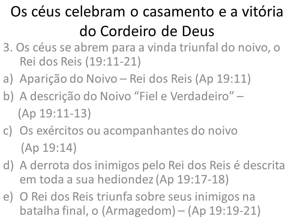 Os céus celebram o casamento e a vitória do Cordeiro de Deus 3. Os céus se abrem para a vinda triunfal do noivo, o Rei dos Reis (19:11-21) a)Aparição