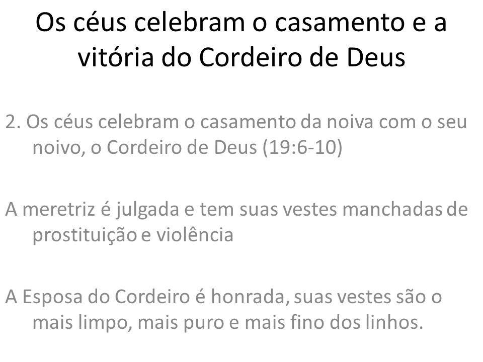 Os céus celebram o casamento e a vitória do Cordeiro de Deus 2. Os céus celebram o casamento da noiva com o seu noivo, o Cordeiro de Deus (19:6-10) A