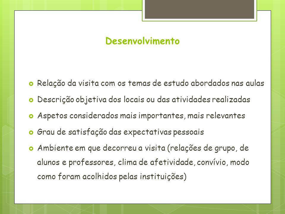 Desenvolvimento  Relação da visita com os temas de estudo abordados nas aulas  Descrição objetiva dos locais ou das atividades realizadas  Aspetos