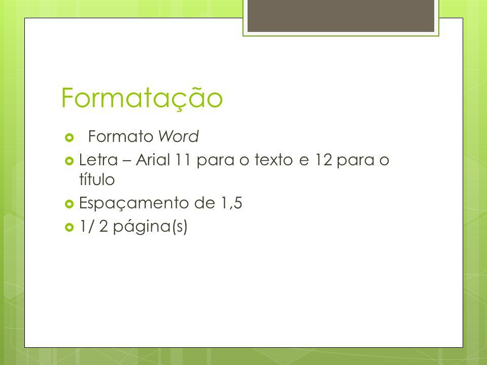 Formatação  Formato Word  Letra – Arial 11 para o texto e 12 para o título  Espaçamento de 1,5  1/ 2 página(s)