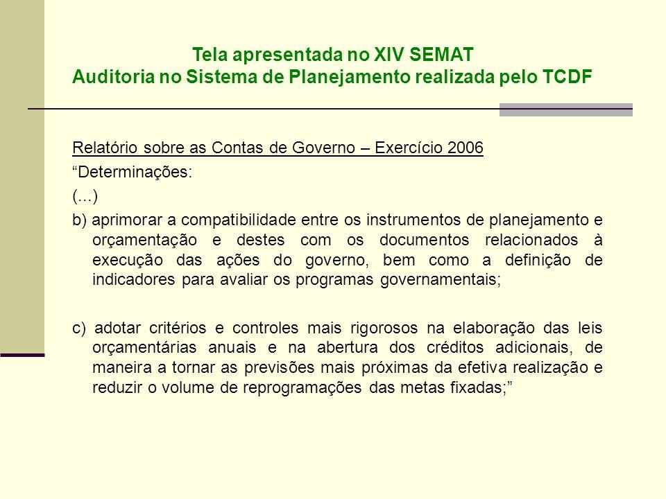 """Relatório sobre as Contas de Governo – Exercício 2006 """"Determinações: (...) b) aprimorar a compatibilidade entre os instrumentos de planejamento e orç"""