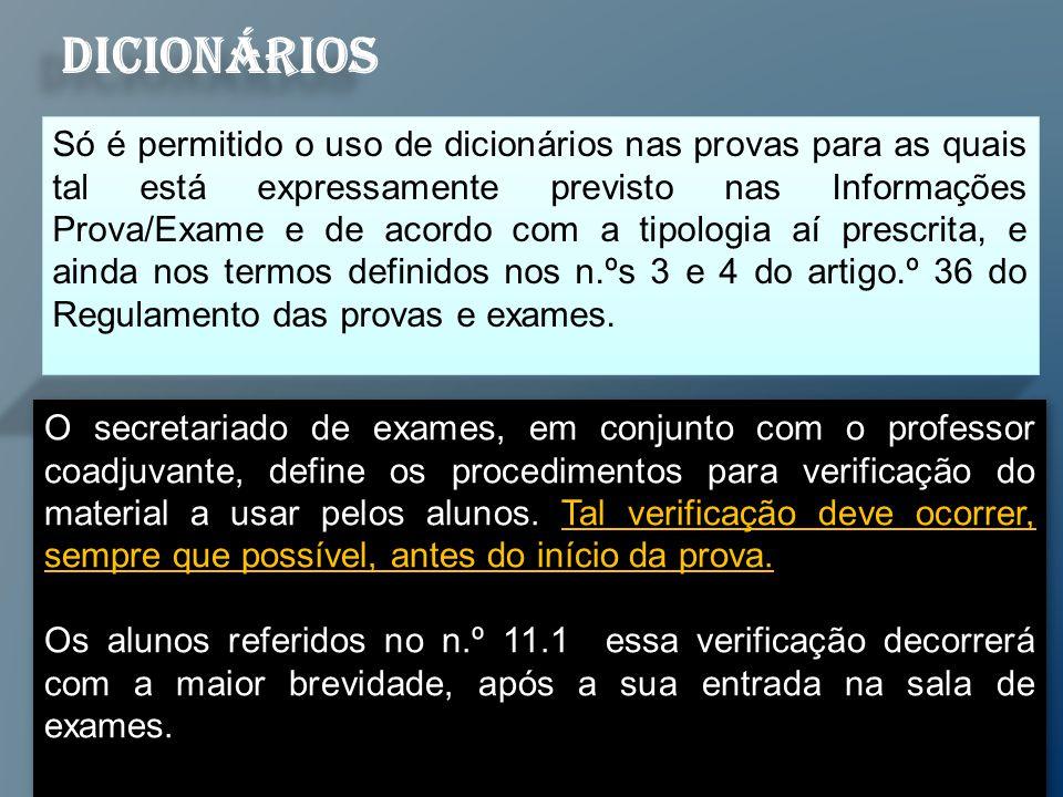Só é permitido o uso de dicionários nas provas para as quais tal está expressamente previsto nas Informações Prova/Exame e de acordo com a tipologia aí prescrita, e ainda nos termos definidos nos n.ºs 3 e 4 do artigo.º 36 do Regulamento das provas e exames.