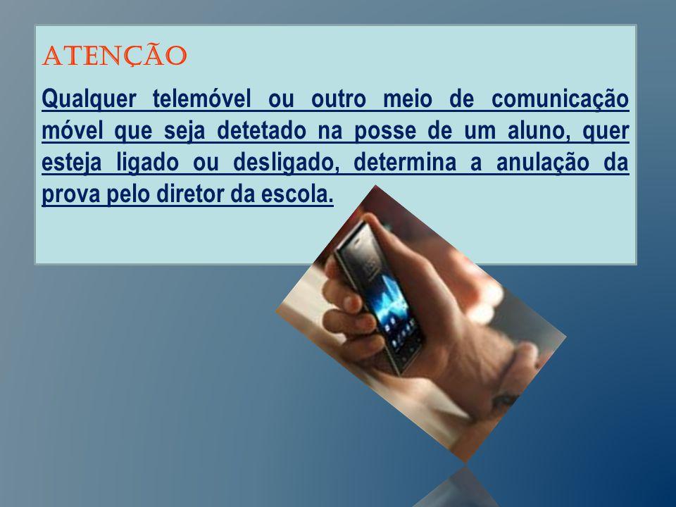 ATENÇÃO Qualquer telemóvel ou outro meio de comunicação móvel que seja detetado na posse de um aluno, quer esteja ligado ou desligado, determina a anulação da prova pelo diretor da escola.