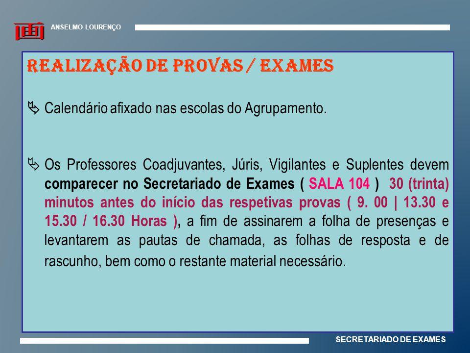 ANSELMO LOURENÇO SECRETARIADO DE EXAMES REALIZAÇÃO DE PROVAS / EXAMES  Calendário afixado nas escolas do Agrupamento.