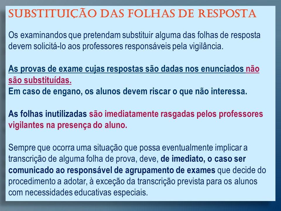 SUBSTITUIÇÃO DAS FOLHAS DE RESPOSTA Os examinandos que pretendam substituir alguma das folhas de resposta devem solicitá-lo aos professores responsáveis pela vigilância.