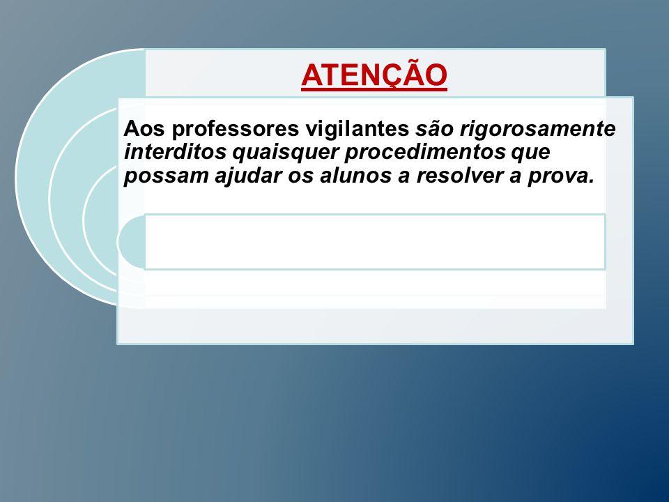 ATENÇÃO Aos professores vigilantes são rigorosamente interditos quaisquer procedimentos que possam ajudar os alunos a resolver a prova.