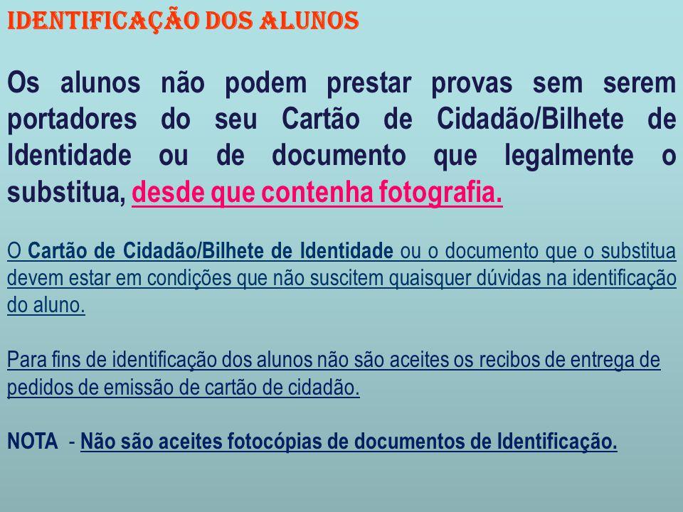 IDENTIFICAÇÃO DOS ALUNOS Os alunos não podem prestar provas sem serem portadores do seu Cartão de Cidadão/Bilhete de Identidade ou de documento que legalmente o substitua, desde que contenha fotografia.
