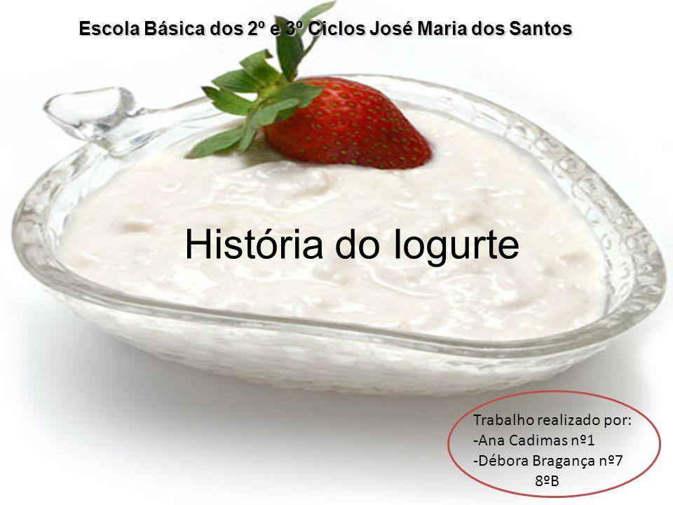 História do Iogurte Escola Básica dos 2º e 3º Ciclos José Maria dos Santos Trabalho realizado por: -Ana Cadimas nº1 -Débora Bragança nº7 8ºB