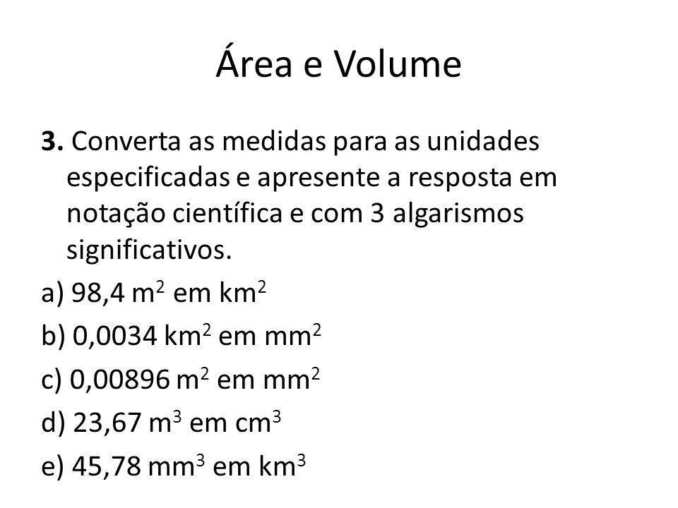 Área e Volume 3. Converta as medidas para as unidades especificadas e apresente a resposta em notação científica e com 3 algarismos significativos. a)