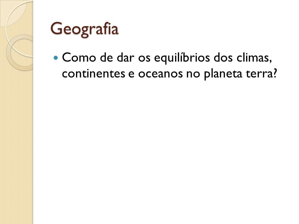 Geografia Como de dar os equilíbrios dos climas, continentes e oceanos no planeta terra?
