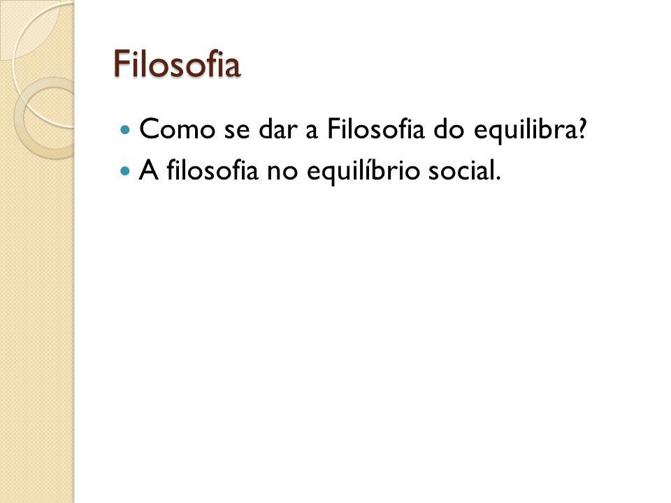 Filosofia Como se dar a Filosofia do equilibra? A filosofia no equilíbrio social.