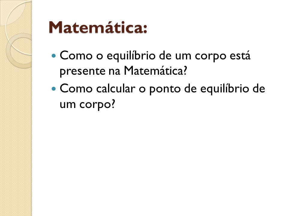 Matemática: Como o equilíbrio de um corpo está presente na Matemática? Como calcular o ponto de equilíbrio de um corpo?