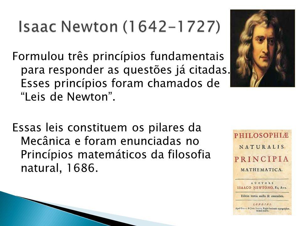 """Formulou três princípios fundamentais para responder as questões já citadas. Esses princípios foram chamados de """"Leis de Newton"""". Essas leis constitue"""