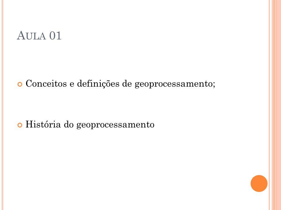 A ULA 01 Conceitos e definições de geoprocessamento; História do geoprocessamento