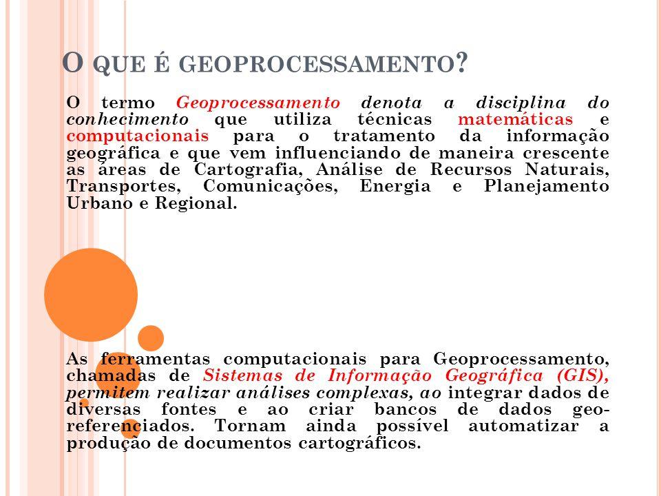 Geoprocessamento é uma tecnologia interdisciplinar, que permite a convergência de diferentes disciplinas científicas para o estudo de fenômenos ambientais e urbanos.