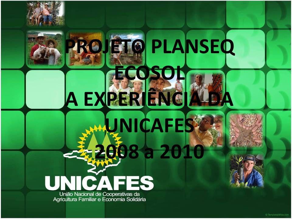 PROJETO PLANSEQ ECOSOL A EXPERIÊNCIA DA UNICAFES 2008 a 2010