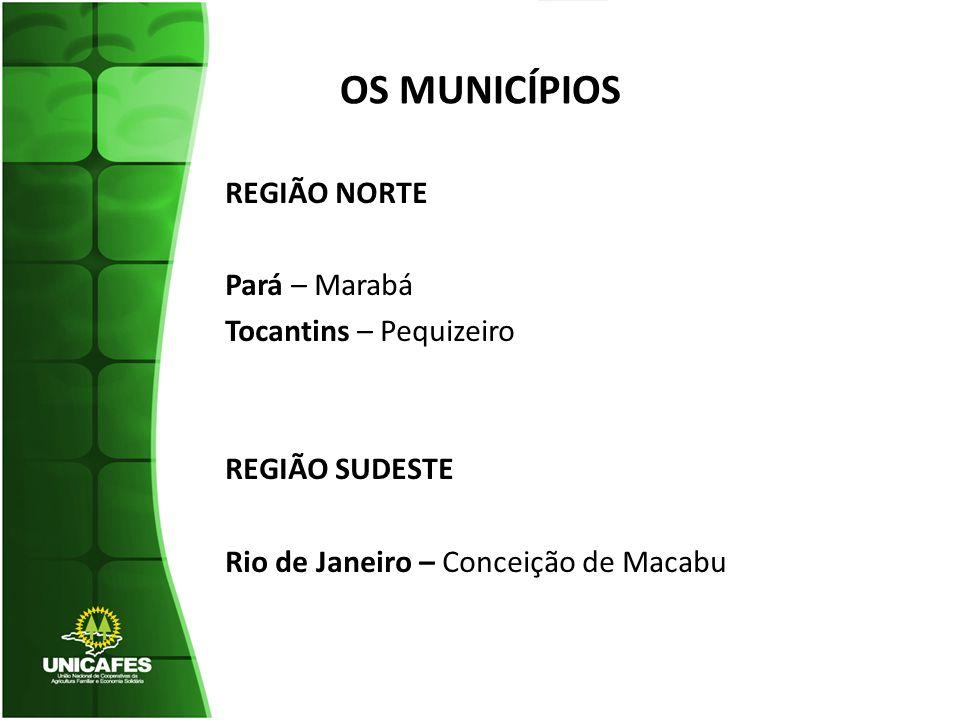 OS MUNICÍPIOS REGIÃO NORTE Pará – Marabá Tocantins – Pequizeiro REGIÃO SUDESTE Rio de Janeiro – Conceição de Macabu