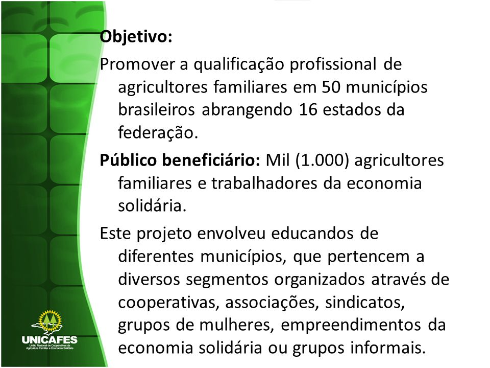 Objetivo: Promover a qualificação profissional de agricultores familiares em 50 municípios brasileiros abrangendo 16 estados da federação. Público ben