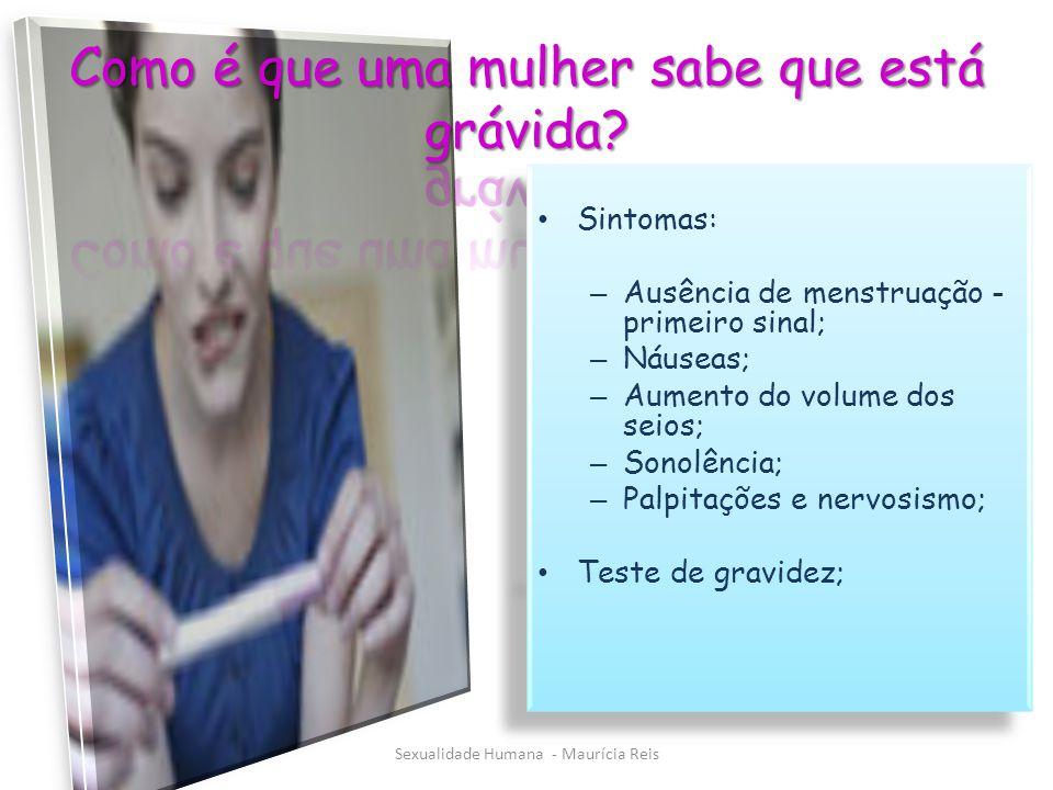Sintomas: – Ausência de menstruação - primeiro sinal; – Náuseas; – Aumento do volume dos seios; – Sonolência; – Palpitações e nervosismo; Teste de gravidez; Sintomas: – Ausência de menstruação - primeiro sinal; – Náuseas; – Aumento do volume dos seios; – Sonolência; – Palpitações e nervosismo; Teste de gravidez; Sexualidade Humana - Maurícia Reis
