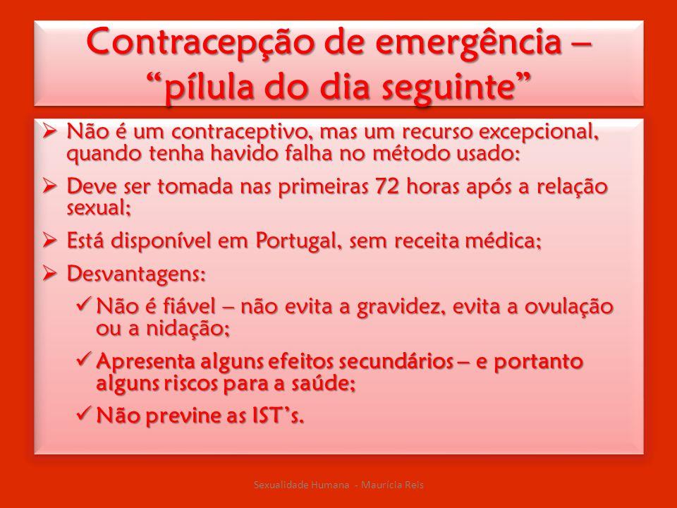 """Contracepção de emergência – """"pílula do dia seguinte""""  Não é um contraceptivo, mas um recurso excepcional, quando tenha havido falha no método usado:"""