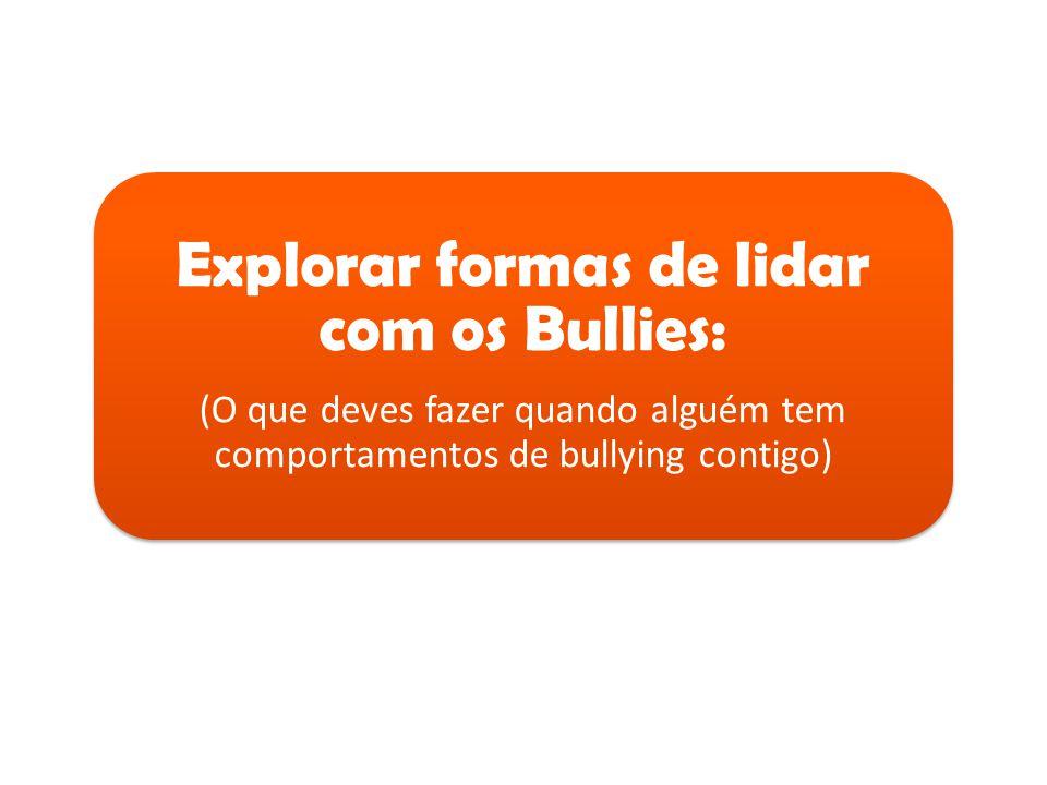 Explorar formas de lidar com os Bullies: (O que deves fazer quando alguém tem comportamentos de bullying contigo)