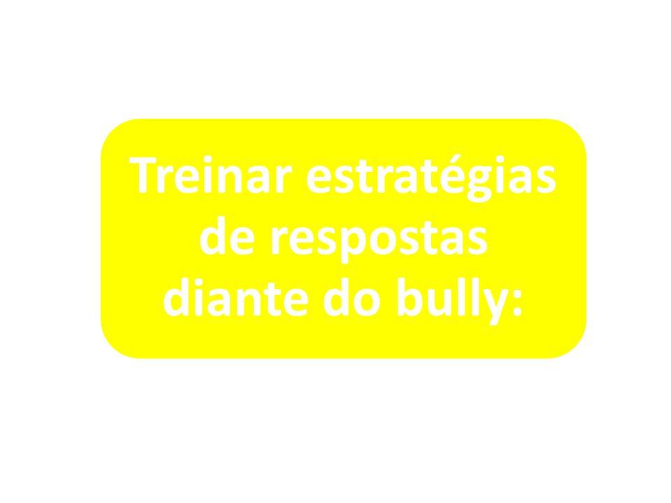 Treinar estratégias de respostas diante do bully: