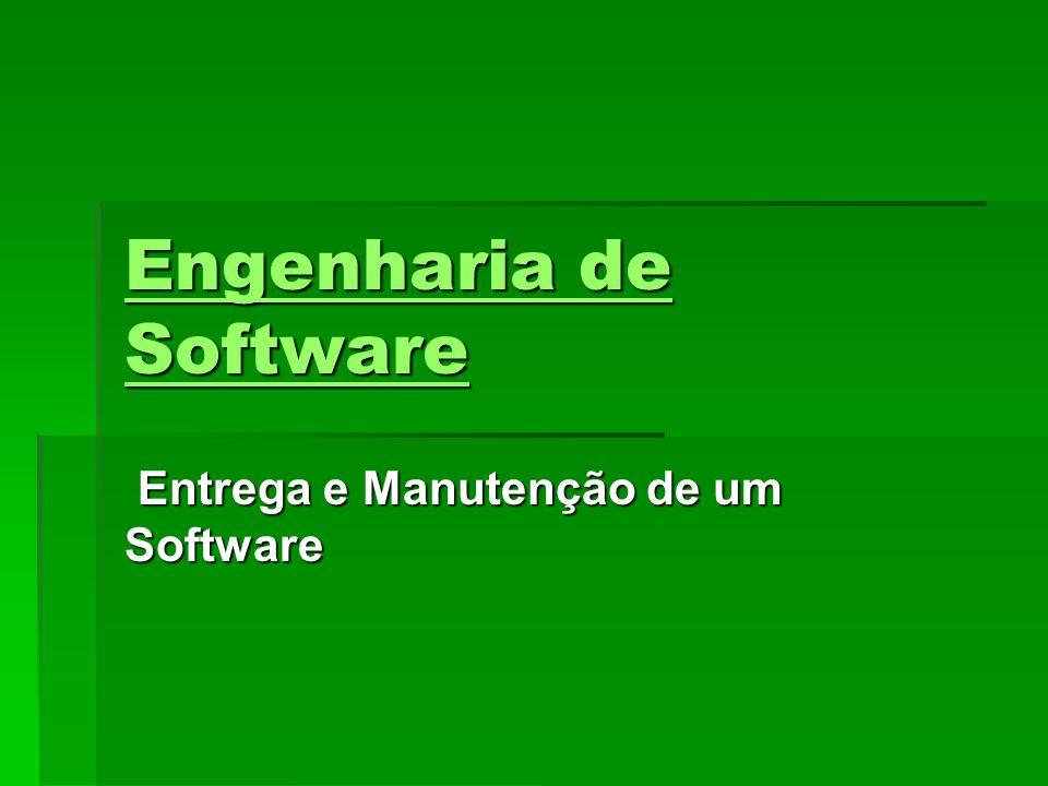 Engenharia de Software Engenharia de Software Entrega e Manutenção de um Software Entrega e Manutenção de um Software