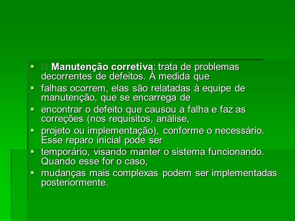  • Manutenção corretiva: trata de problemas decorrentes de defeitos.