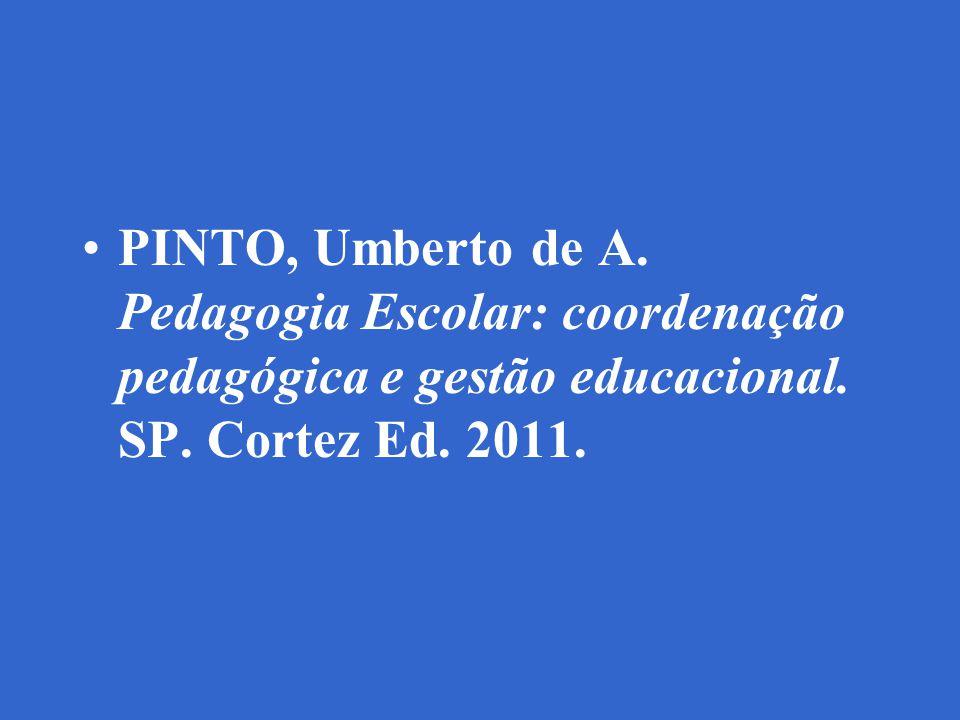 PINTO, Umberto de A. Pedagogia Escolar: coordenação pedagógica e gestão educacional. SP. Cortez Ed. 2011.