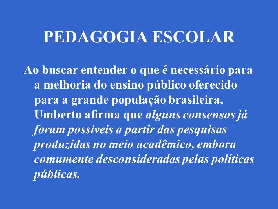 PEDAGOGIA ESCOLAR Ao buscar entender o que é necessário para a melhoria do ensino público oferecido para a grande população brasileira, Umberto afirma