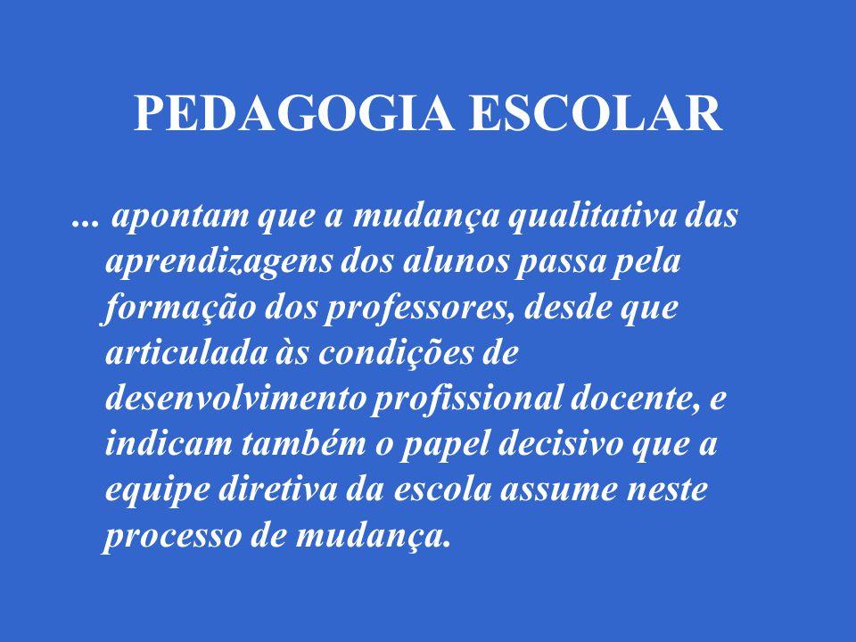 PEDAGOGIA ESCOLAR... apontam que a mudança qualitativa das aprendizagens dos alunos passa pela formação dos professores, desde que articulada às condi