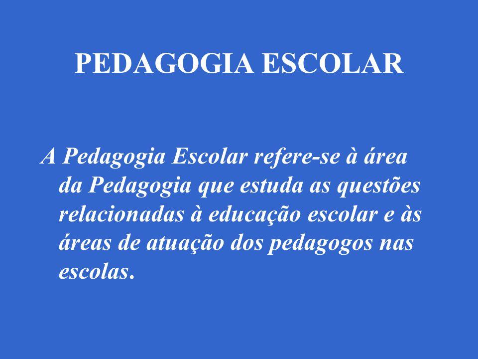 PEDAGOGIA ESCOLAR A Pedagogia Escolar refere-se à área da Pedagogia que estuda as questões relacionadas à educação escolar e às áreas de atuação dos pedagogos nas escolas.