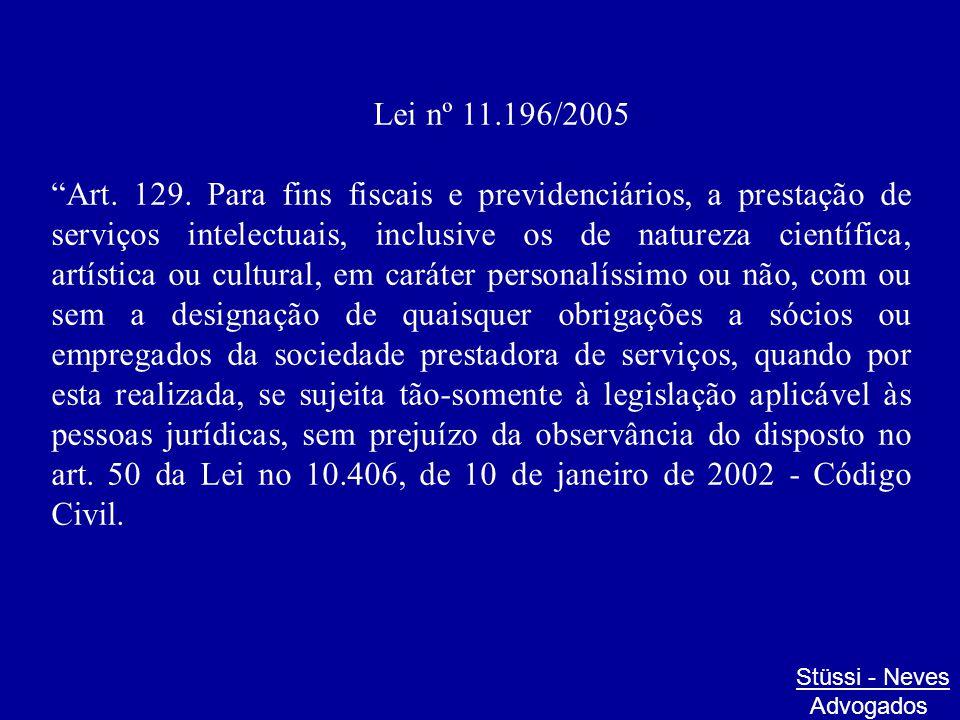 """Lei nº 11.196/2005 """"Art. 129. Para fins fiscais e previdenciários, a prestação de serviços intelectuais, inclusive os de natureza científica, artístic"""