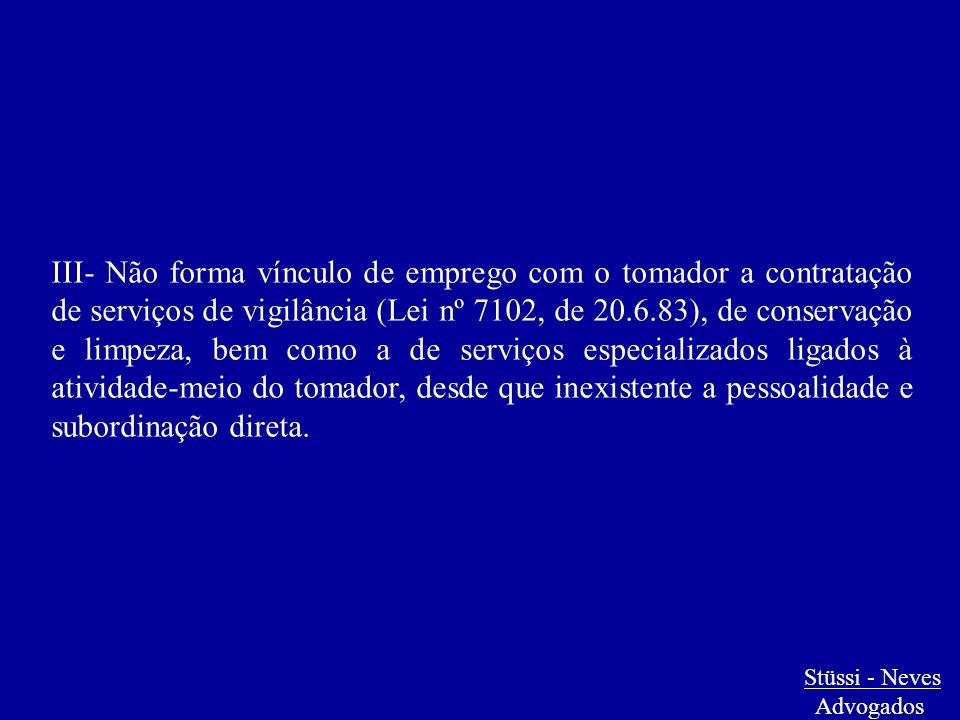 III- Não forma vínculo de emprego com o tomador a contratação de serviços de vigilância (Lei nº 7102, de 20.6.83), de conservação e limpeza, bem como