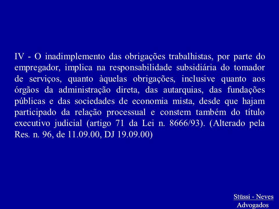 IV - O inadimplemento das obrigações trabalhistas, por parte do empregador, implica na responsabilidade subsidiária do tomador de serviços, quanto àqu