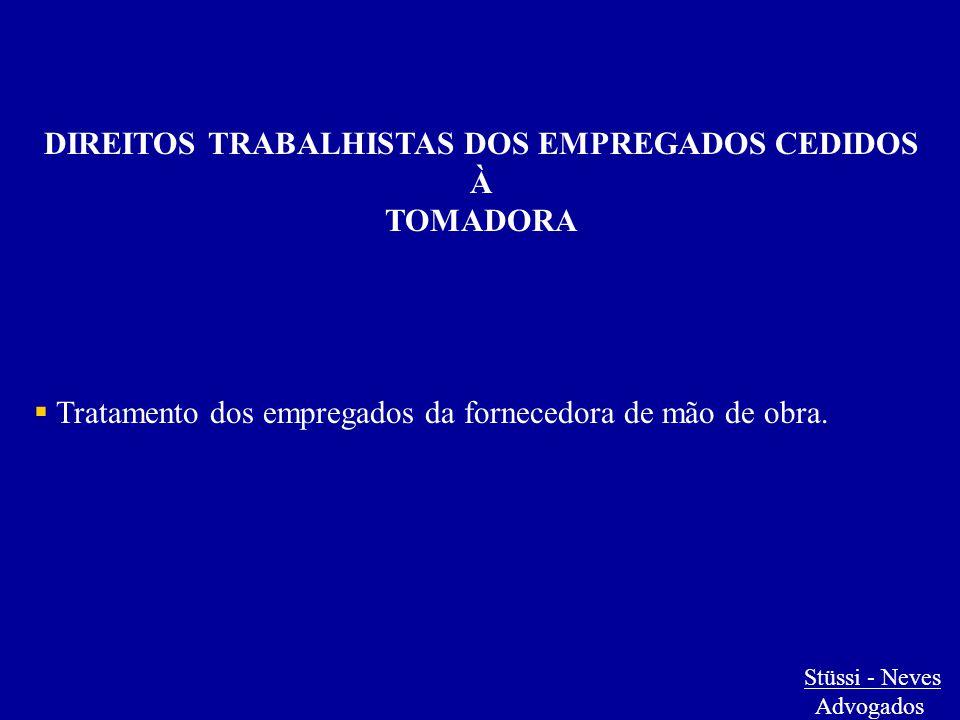 DIREITOS TRABALHISTAS DOS EMPREGADOS CEDIDOS À TOMADORA  Tratamento dos empregados da fornecedora de mão de obra. Stüssi - Neves Advogados