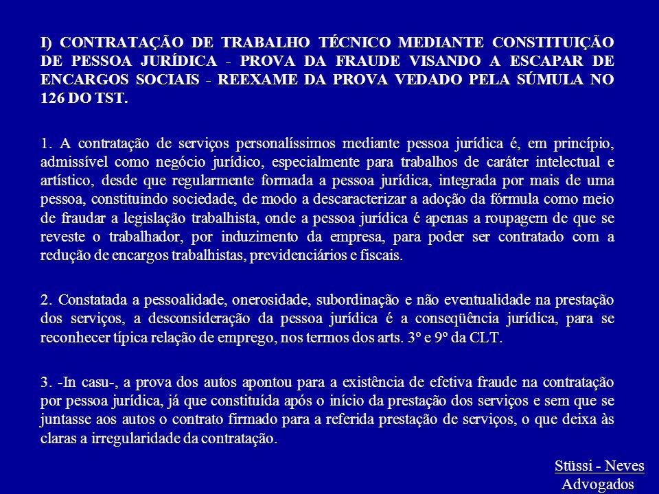 Stüssi - Neves Advogados I) CONTRATAÇÃO DE TRABALHO TÉCNICO MEDIANTE CONSTITUIÇÃO DE PESSOA JURÍDICA - PROVA DA FRAUDE VISANDO A ESCAPAR DE ENCARGOS S